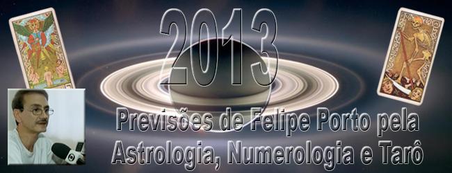 PREVISÕES DE FELIPE PORTO PARA 2013